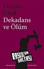 > Orçun Ünal ilk öykü kitabıyla Raskol'un Baltası'nda: Dekadans ve Ölüm.