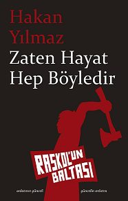 > Hakan Yılmaz ilk öykü kitabıyla Raskol'un Baltası'nda: Zaten Hayat Hep Böyledir.