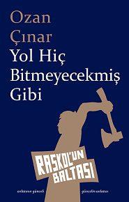 > Ozan Çınar ikinci kitabı Yol Hiç Bitmeyecekmiş Gibi'de alçaklığını doğrularında saklayan insanların öykülerini anlatıyor.