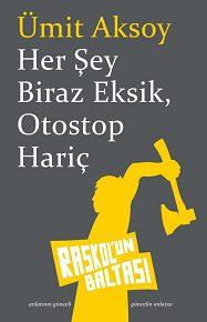 > Ümit Aksoy ilk kitabı Her Şey Biraz Eksik, Otostop Hariç'le Raskol'un Baltası'nda.