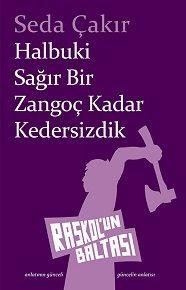 > Seda Çakır ilk romanı Halbuki Sağır Bir Zangoç Kadar Kedersizdik'le Raskol'un Baltası'nda.