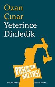 > Ozan Çınar'ın yeni öykü kitabı Yeterince Dinledik, Raskol'un Baltası'nda.