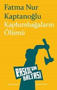 > Fatma Nur Kaptanoğlu'nun ilk öykü kitabı Kaplumbağaların Ölümü Raskol'un Baltası'nda.